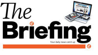 The Briefing - Your Tuesday morning news catch up
