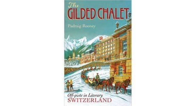 Book review: The Gilded Chalet: Off-piste in literary Switzerland