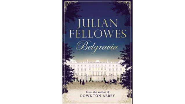 Belgravia by Julian Fellowes an entertaining romance and look at a changing exclusive society
