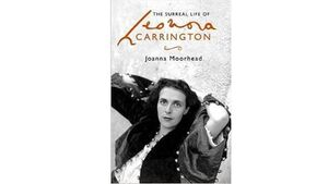 Book review: The Surreal Life Of Leonora Carrington