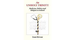 Book review: An Unholy Trinity: Medicine, Politics and Religion in Ireland